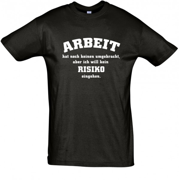 """""""Arbeit hat noch keinen umgebracht, aber ich will kein Risiko eingehen"""" T-Shirt, Fun-T-Shirt - bedruckt mit Folie"""