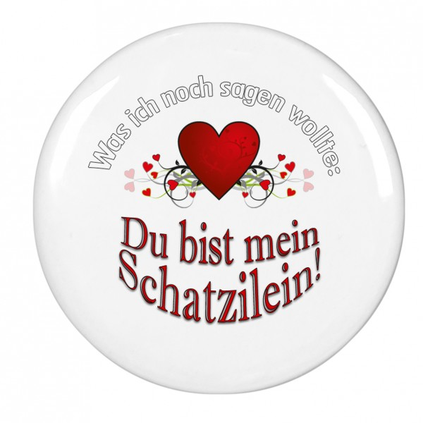 """""""Was ich noch sagen wollte: Du bist mein Schatzilein"""", Magnet, Kühlschrankmagnet, 56mm Durchmesser"""
