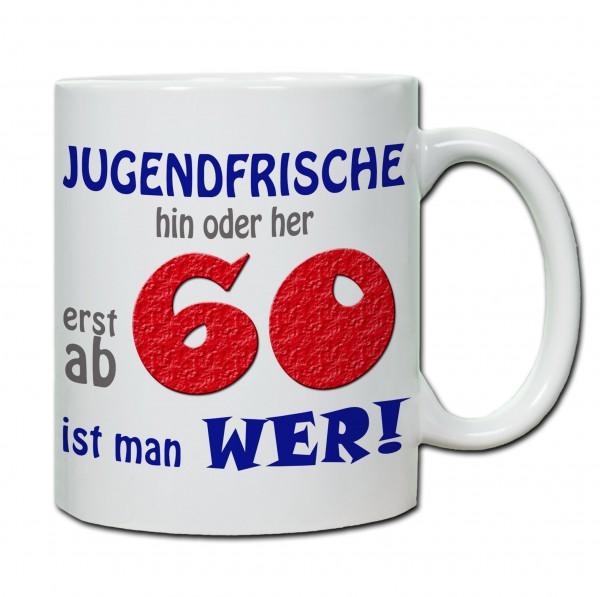 """Tasse 60. Geburtstag """"Jugendfrische hin oder her..."""""""