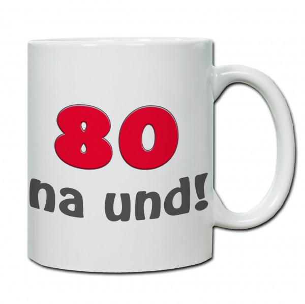 """Tasse 80. Geburtstag """"80 na und!"""""""