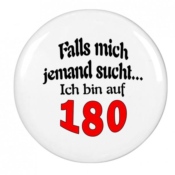Falls mich jemand sucht ich bin auf 180, Magnet, Kühlschrankmagnet, 56mm Durchmesser