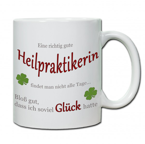 """""""Eine richtig gute Heilpraktikerin findet man nicht alle Tage ..."""" Tasse, Keramiktasse"""