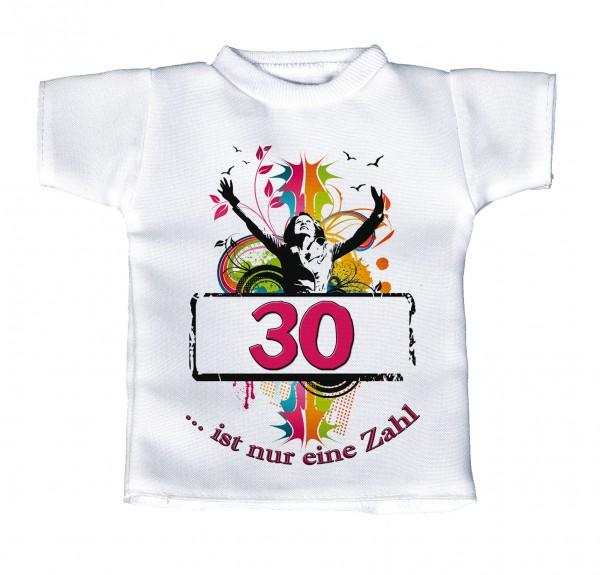 30 ist nur eine Zahl - Mini T-Shirt, Flaschenshirt, Autofensterdekoration, weiß mit aussagekräftigen Spruch