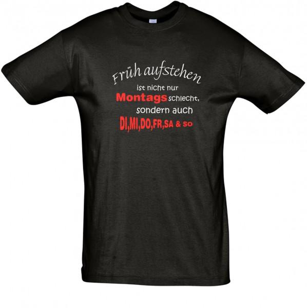 """""""Früh aufstehen ist nicht nur Montags schlecht..."""" T-Shirt, Schlaf-Shirt (Foliendruck)"""