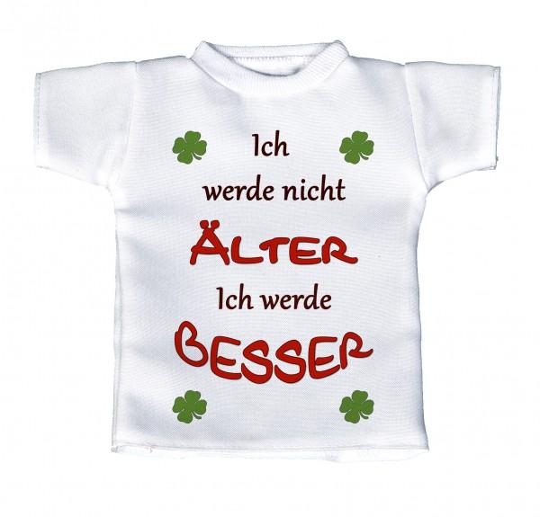 Ich werde nicht Älter - Ich werde besser - Mini T-Shirt, Flaschenshirt, Autofensterdekoration, weiß mit aussagekräftigen Spruch
