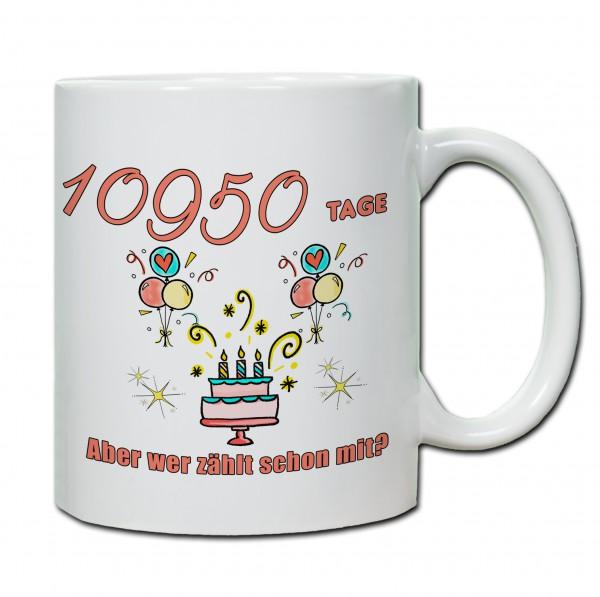 """Tasse 30. Geburtstag """"10950 Tage bist du schon aber wer zählt schon mit?"""" rosa"""