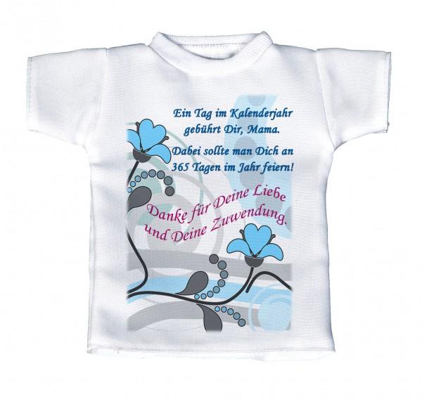 Ein Tag im Jahr gehört Dir, Mama. Dabei sollte man Dich an 365 Tagen im Jahr feiern! ... - Mini T-Shirt, Flaschenshirt, Autofensterdekoration, weiß mit aussagekräftigen Spruch