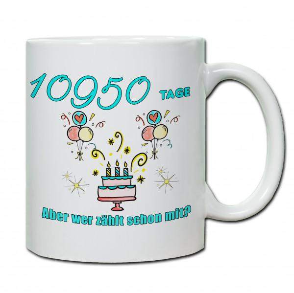 """Tasse 30. Geburtstag """"10950 Tage bist du schon aber wer zählt schon mit?"""" türkis"""