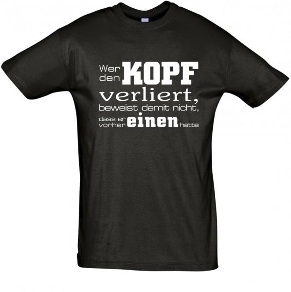 """""""Wer den Kopf verliert,beweist damit nicht das er vorher einen hatte"""" T-Shirt, Fun-T-Shirt - bedruckt mit Folie"""