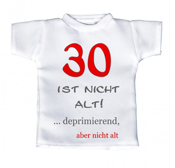 30 ist nicht alt! ... deprimierend, aber nicht alt - Mini T-Shirt, Flaschenshirt, Autofensterdekoration, weiß mit aussagekräftigen Spruch