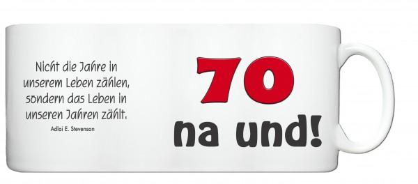 """Tasse 70. Geburtstag """"70 na und!"""""""