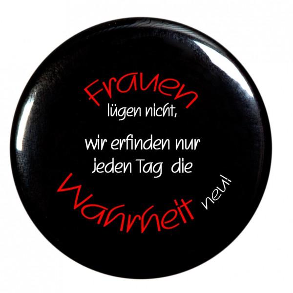 Frauen lügen nicht ... Taschenspiegel, Spiegel, Button, rund, 56mm Durchmesser