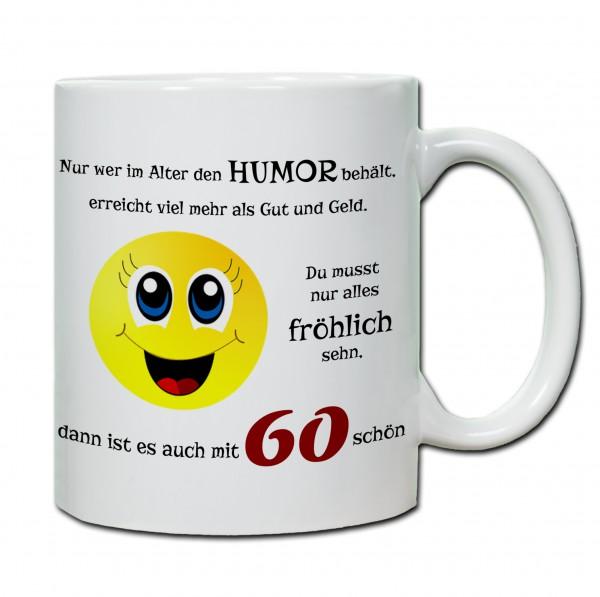 """Tasse 60. Geburtstag """"Du musst nur alles fröhlich sehn..."""""""