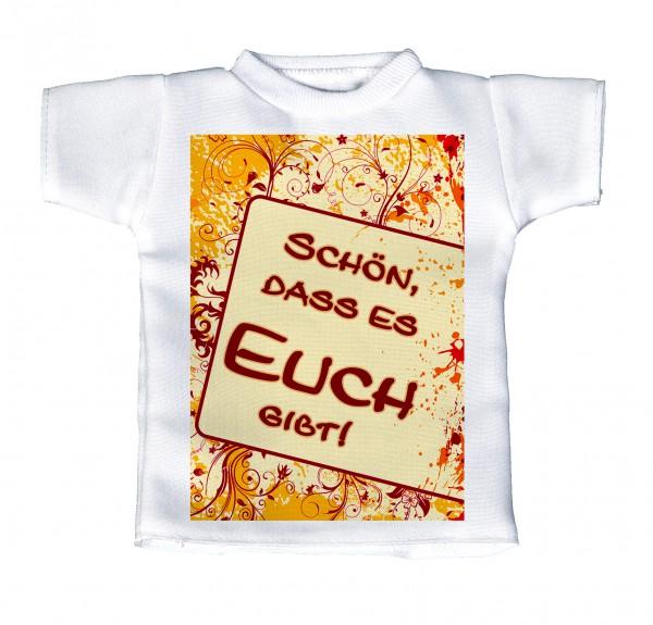 Schön das es Euch gibt! - Mini T-Shirt, Flaschenshirt, Autofensterdekoration, weiß mit aussagekräftigen Spruch