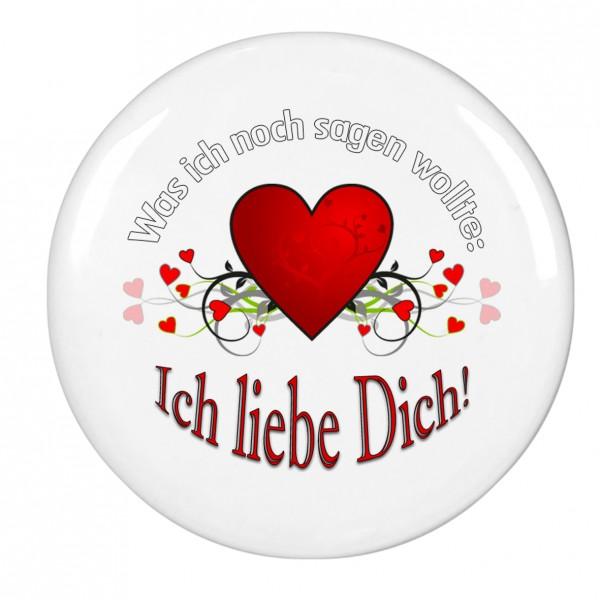 Was ich noch sagen wollte: Ich liebe Dich!, Magnet, Kühlschrankmagnet, 56mm Durchmesser