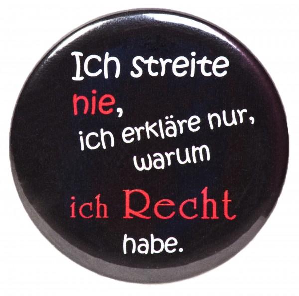 Ich streite nie... Anstecker, Pin, Button, rund, 56mm Durchmesser