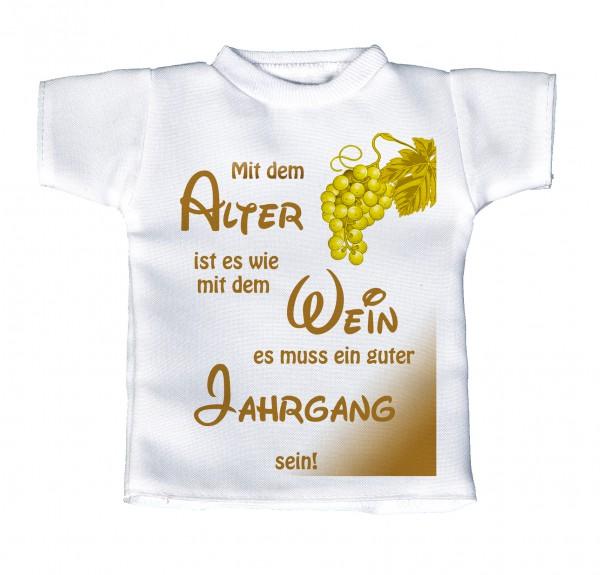 Mit dem Alter ist es wie mit dem Wein... - Mini T-Shirt, Flaschenshirt, Autofensterdekoration, weiß mit aussagekräftigen Spruch