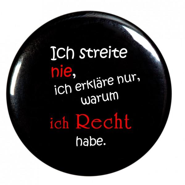 Ich streite nie... Taschenspiegel, Spiegel, Button, rund, 56mm Durchmesser