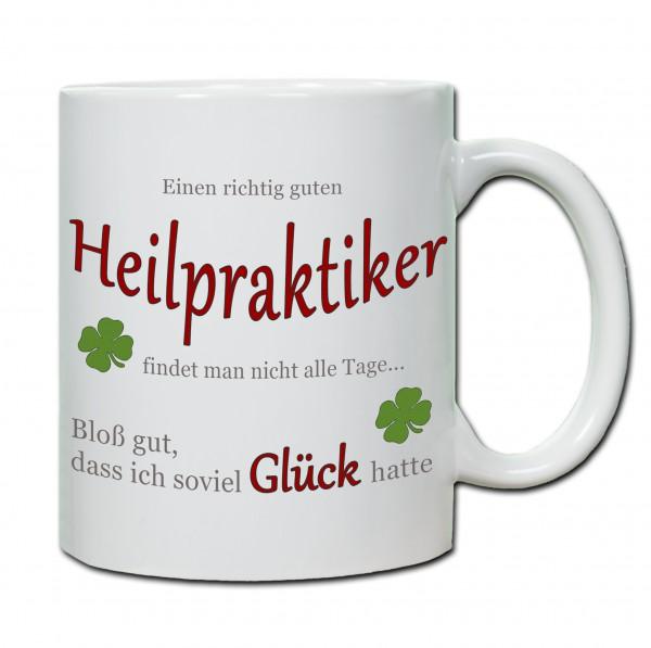 """""""Einen richtig guten Heilpraktiker findet man nicht alle Tage..."""" Tasse, Keramiktasse"""