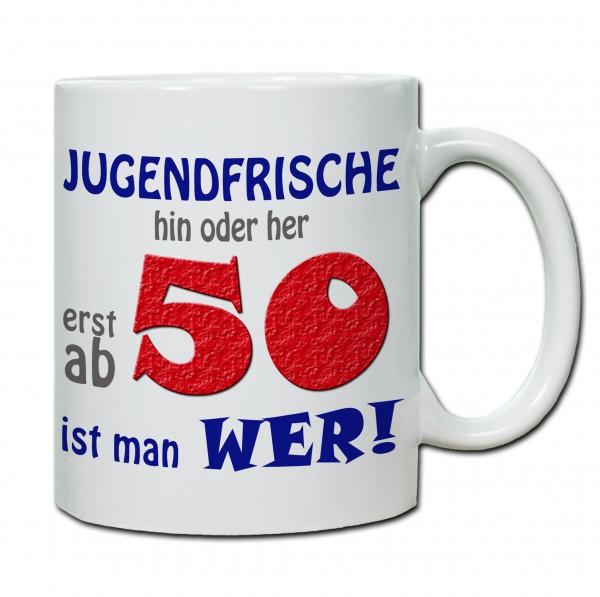 """Tasse 50. Geburtstag """"Jugendfrische hin oder her..."""""""