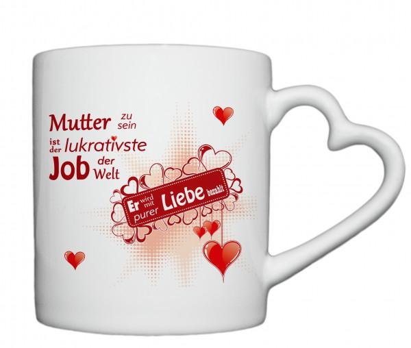 """""""Mutter zu sein ist der lukrativste Job der Welt..."""" Tasse, Keramiktasse mit Herzhenkel"""